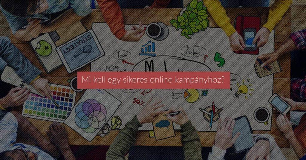 Mi kell egy sikeres online kampányhoz?