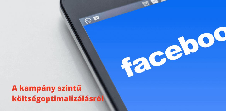 Nagy változás a Facebook hirdetésekben: a kampány szintű költségoptimalizálás