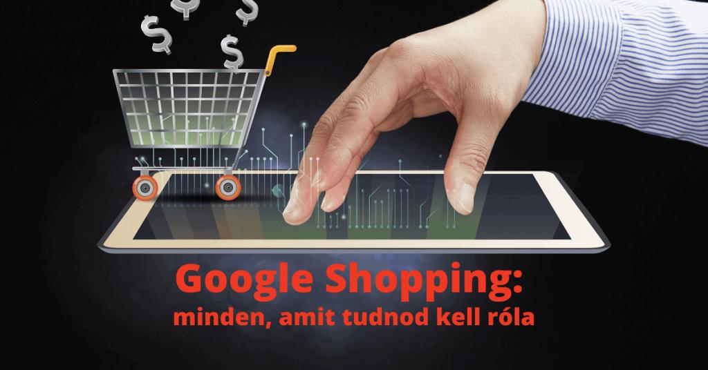 Google Shopping: mi ez, miért jó, és hogyan tudod kihozni belőle a legtöbbet?