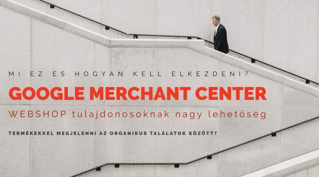 Webshopként hogyan használd ki a Google Merchant Center, Kereskedőközpont új lehetőségeit?